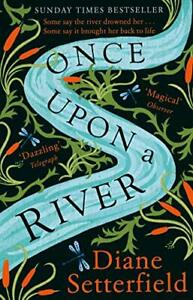 Once Upon a River: The Sunday Times bestseller by Setterfield, Diane Book The