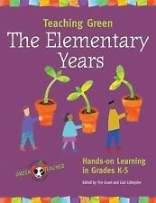 Teaching Green -- The Elementary Years: Hands-on Learning in Grades K-5 (Green..