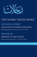 Two Arabic Travel Books: Accounts of China and India and Mission to the Volga by