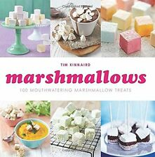 Marshmallows: 100 Mouthwatering Marshmallow Treats By Tim Kinnaird