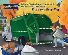 Where Do Garbage Trucks Go?: And Other Questions About Trash and Recycling by...