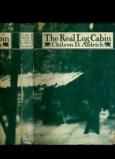 THE REAL LOG CABIN, C.D.ALDRICH- 1944-HB/DJ-CLASSIC ON BUILDING PIONEER CABINS