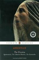 The Oresteia: Agamemnon, The Libation Bearers, The Eumenides by Aeschylus...