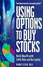 Using Options to Buy Stocks: Build Wealth with Little Risk and No Capi-ExLibrary