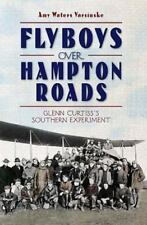 Flyboys Over Hampton Roads: Glenn Curtiss's Southern Experiment (Paperback or So