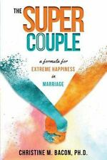 Super Couple : A Formula for Extreme Happiness in Marriage: By Bacon Ph D, Ch...