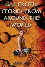 Gay Erotic Short Stories from Around the World by James Orr (2013, Paperback)
