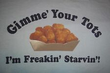 Gimme' Your Tots I'm Freaking Starvin' Tater T-Shirt Mens XL