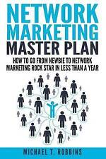 Network Marketing Master Plan: How to Go from Newbie to Network Marketing Rock …