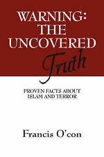 Warning the Uncovered Truth: Proven Facts about Islam and Terror by