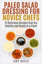Paleo Salad Dressing for Novice Chefs : 25 Delicious Recipes That Are Healthy...