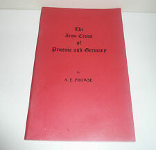 THE IRON CROSS OF PRUSSIA & GERMANY BY A.E. PROWSE LTD EDITION 224/250 COPIES
