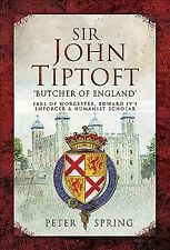 "Sir John Tiptoft : The Earl of Worcester 1427-1470 ""The Butcher of England"", ..."