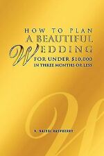 How to Plan a Beautiful Wedding for under $10,000 in Three Months or Less by...