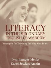 Literacy in the Secondary English Classroom : Strategies for Teaching the Way...