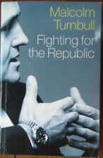 Fighting for the Republic by Malcolm Turnbull - 1999 - 1st Edition, Now Scarce