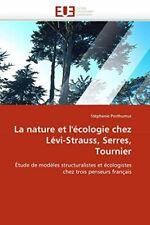 La nature et l''ecologie chez levi-strauss, serres, tournier. POSTHUMUS-S.#