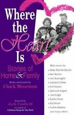 Where the Heart is: Stories of Home and Family by Moorman, Chick