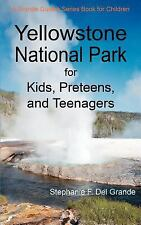 Yellowstone National Park for Kids, Preteens, and Teenagers: A Grande Guides ...