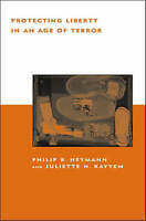 Protecting Liberty in an Age of Terror by Heymann, Philip B.|Kayyem, Juliette (P