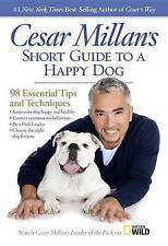 Cesar Millan's Short Guide to a Happy Dog: 98 Essential Tips and Techniques by M