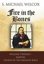 Fire in the Bones: William Tyndale--Martyr, Father of the English Bible