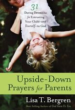 Upside-Down Prayers for Parents: Thirty-One Daring Devotions for Entrusting Your