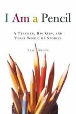 I Am a Pencil: A Teacher, His Kids, and Their World of Stories ( Swope, Sam ) Us