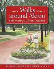 Walks Around Akron: Rediscovering a City in Transition  (Series on Ohio History