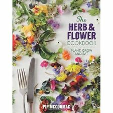 The Herb and Flower Cookbook: Plant, Grow and Eat by Pip McCormac (Hardback, 201