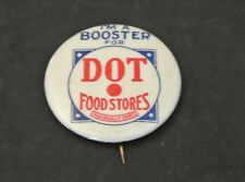 "VINTAGE ""I'M A BOOSTER FOR DOT FOOD STORES"" CELLULOID ADVERTISING PINBACK"