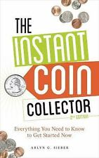 NEW - The Instant Coin Collector: Everything You Need to Know to Get Started Now