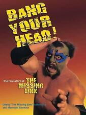 Bang Your Head : The Real Story of the Missing Link by Dewey Robertson WWF WWE