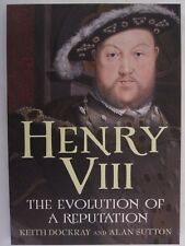 Henry VIII : The Evolution of a Reputation by Alan Sutton and Keith Dockray