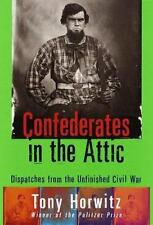 Confederates in the Attic : Dispatches from the Unfinished Civil War by Tony Ho…