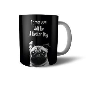 Tomorrow Will Be A Better Day Pug Dog Magic Colour Changing Mug MugFL01P