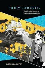 Holy Ghosts: The Christian Century in Modern Japanese Fiction by Rebecca Suter