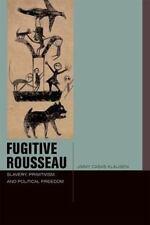 Just Ideas (FUP): Fugitive Rousseau : Slavery, Primitivism, and Political...