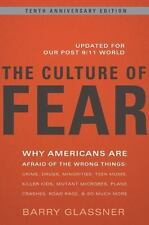The Culture of Fear : Why Americans Are Afraid of the Wrong Things - Crime,...