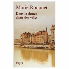 Dans la douce chair des villes.Marie ROUANET.Payot  R005