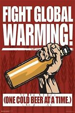 FIGHT GLOBAL WARMING - FUNNY BEER POSTER - 24x36 DRINKING COLD 10895