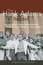The Hank Adams Reader : An Exemplary Native Activist and the Unleashing of...