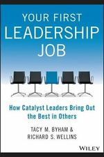 Your First Leadership Job : How Catalyst Leaders Bring Out the Best in Others by