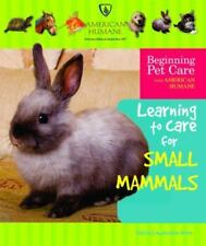 Learning to Care for Small Mammals (Beginning Pet Care With American Humane)