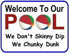 Welcome To Our Pool We Don't Skinny Dip We Chunky Dunk Laminated Pool Sign