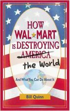 How Wal-Mart is Destroying America and The World a