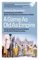 A Game As Old As Empire: The Secret World of Economic Hit Men and the Web of Glo
