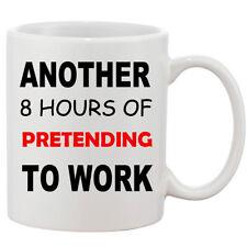 Another 8 Hours Of Pretending To Work Funny Joke Tea Coffee Mug Cup Novelty