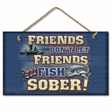 FRIENDS DON'T LET FRIENDS FISH SOBER, BUCKWEAR WALL PLAQUE, WOODEN FISHING SIGN