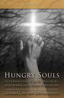 Hungry Souls : Supernatural Visits, Messages, and Warnings from Purgatory, Pa...